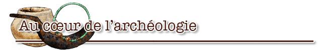 Au coeur de l'archéologie